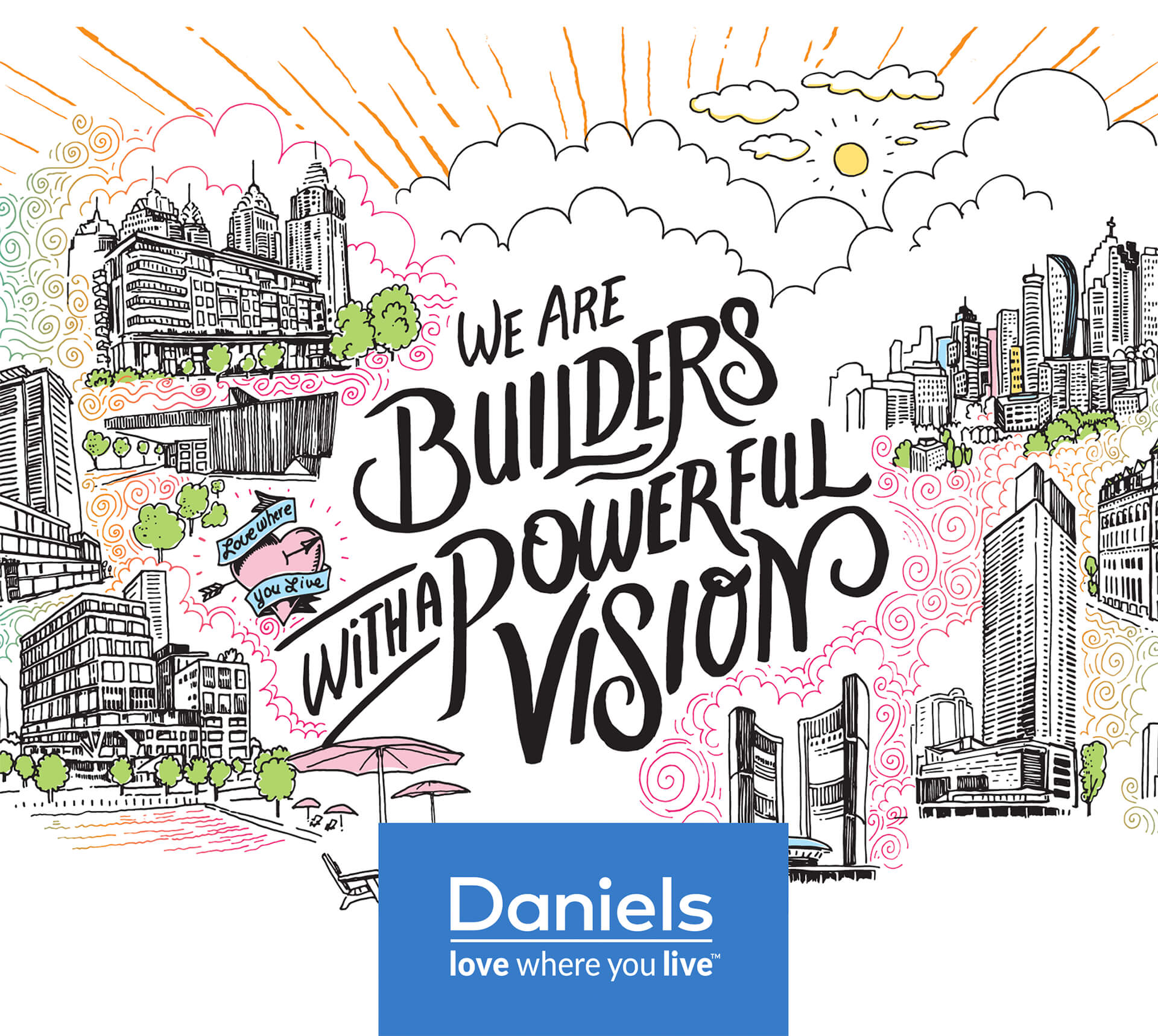We are builders with a powerful vision - Daniels, love where you live